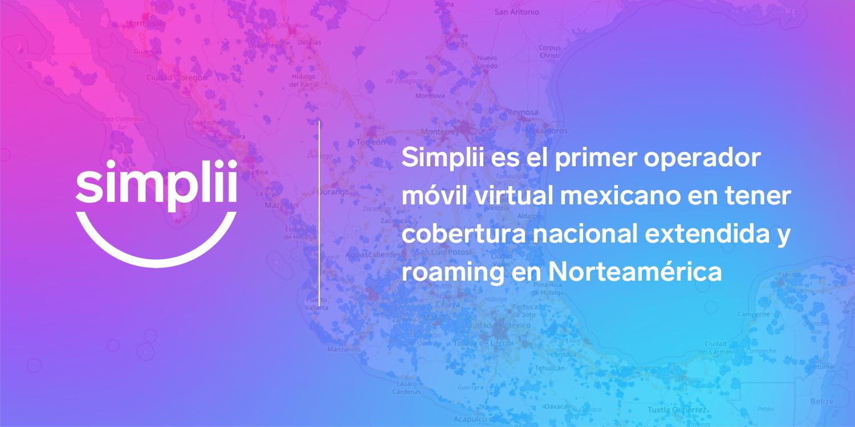 Simplii es el primer operador móvil virtual mexicano en tener cobertura nacional extendida y roaming en Norteamérica