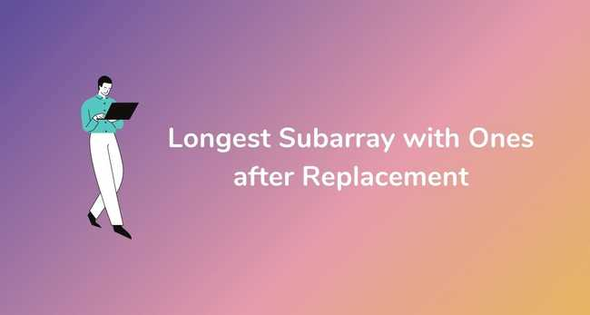 Longest Subarray with Ones after Replacement (Max Consecutive Ones after replacement)