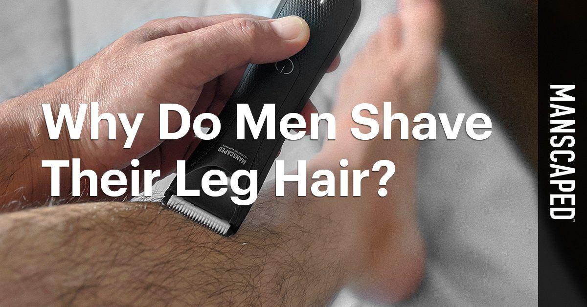 Why Do Men Shave Their Leg Hair?