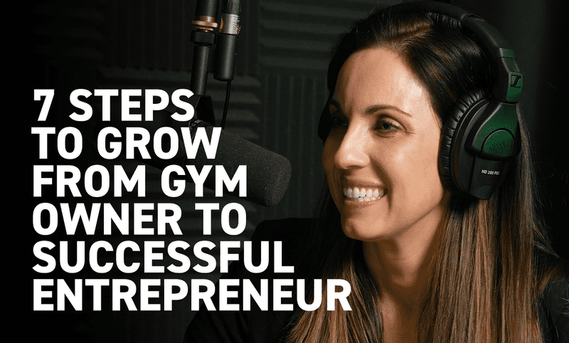 7 Steps To Grow From Gym Owner To Successful Entrepreneur