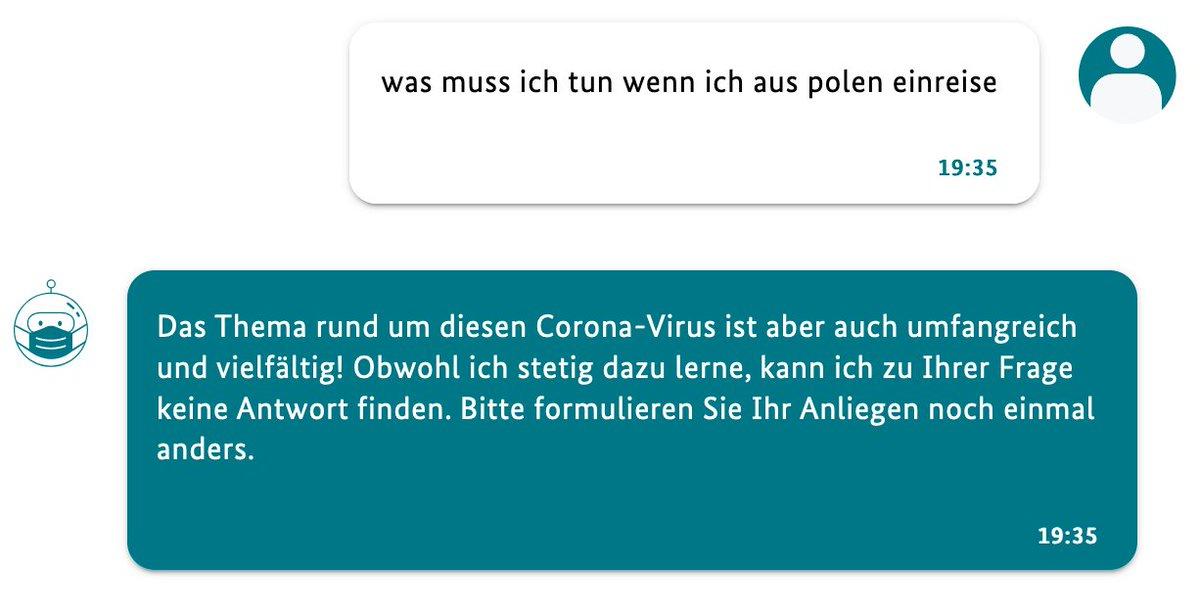 Frage: was muss ich tun wenn ich aus polen einreise. Antwort Chatbot: Das Thema rund um diesen Corona-Virus ist aber auch umfangreich und vielfältig! Obwohl ich stetig dazu lerne, kann ich zu Ihrer Frage keine Antwort finden. Bitte formulieren Sie Ihr Anliegen noch einmal anders.