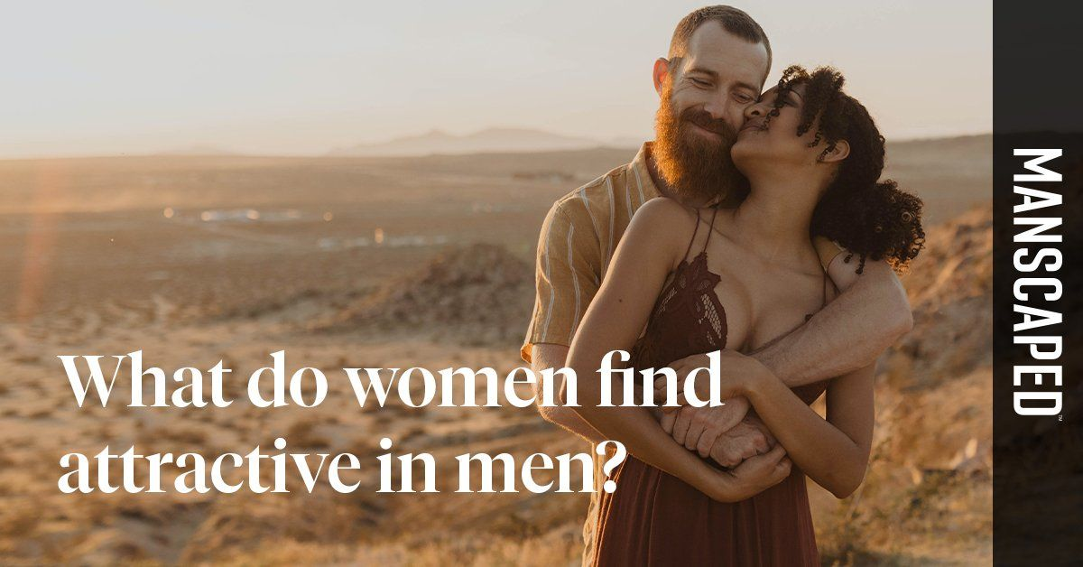 What Do Women Find Attractive In Men? - 7 Unlikely Answers