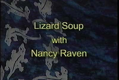 Lizard Soup, with Nancy Raven