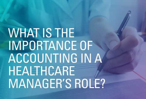 What Is the Importance of Accounting in a Healthcare Manager's Role?