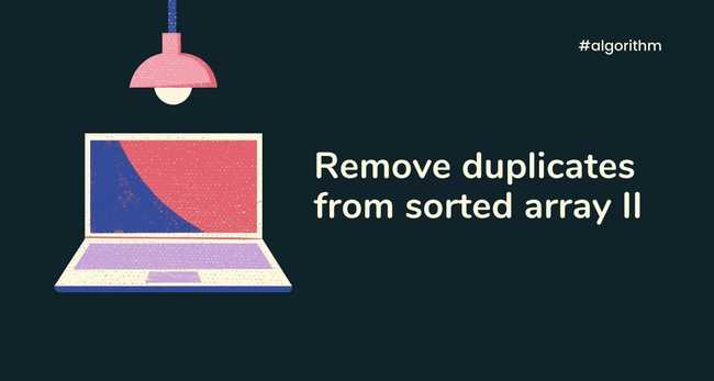 Remove duplicates from sorted array II