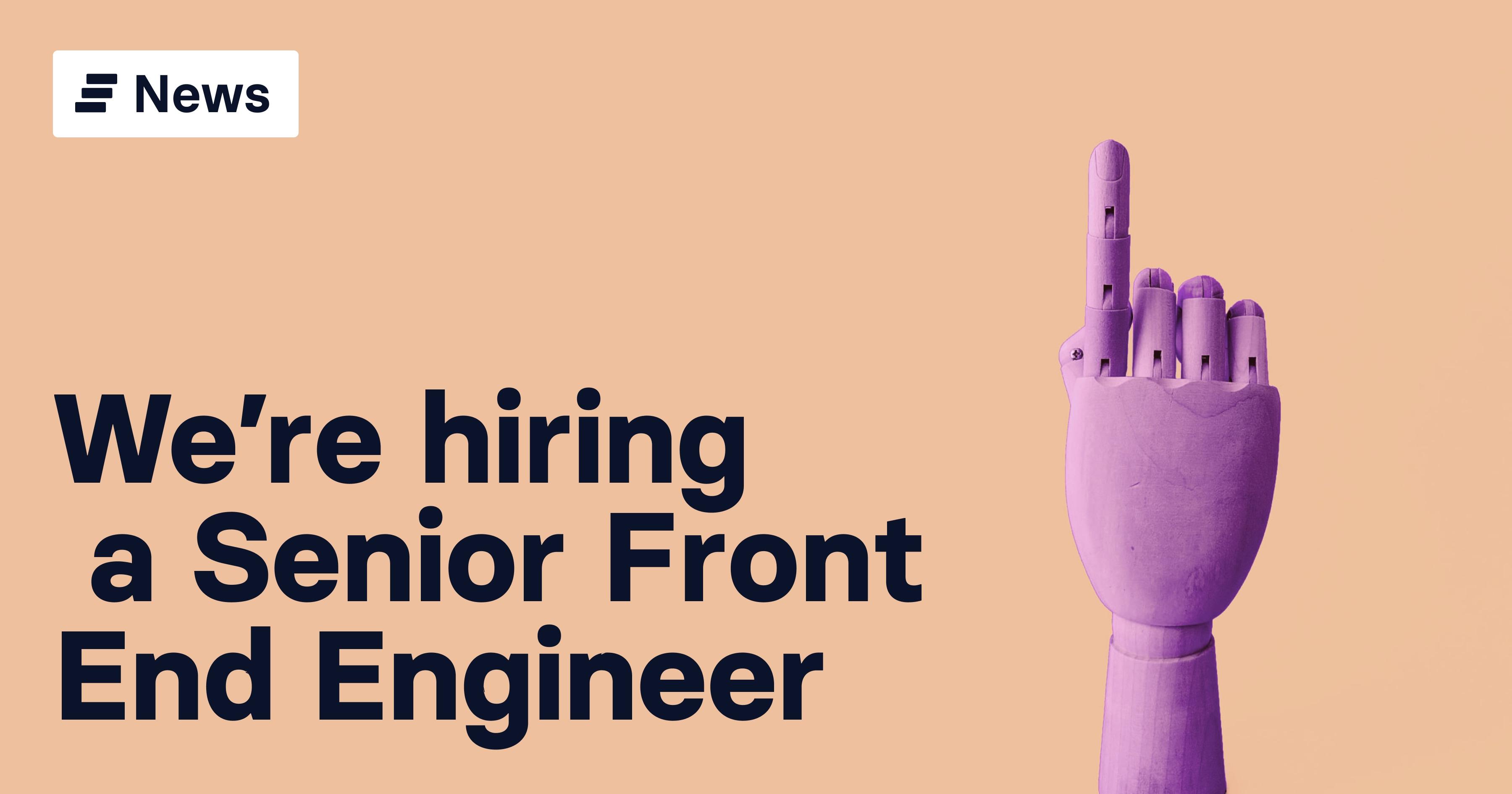 We're hiring: Senior Front End Engineer