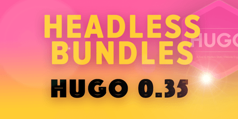 Featured Image for Hugo 0.35: Headless Bundles!