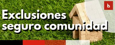Exclusiones habituales en Seguros de Comunidades