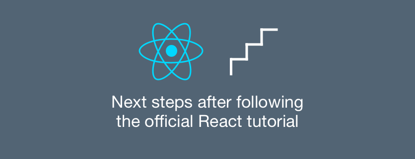 So you completed the official React tutorial. What's next?