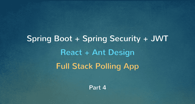 Spring Boot + Spring Security + JWT + MySQL + React Full Stack Polling app - Part 4