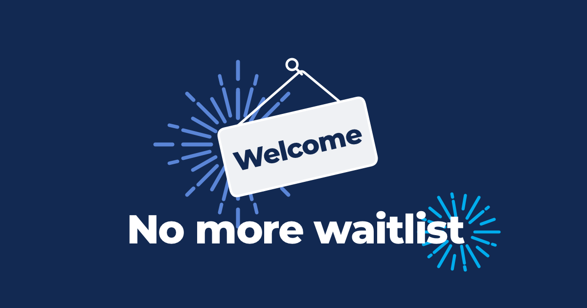 No more waiting list, open your account in minutes!