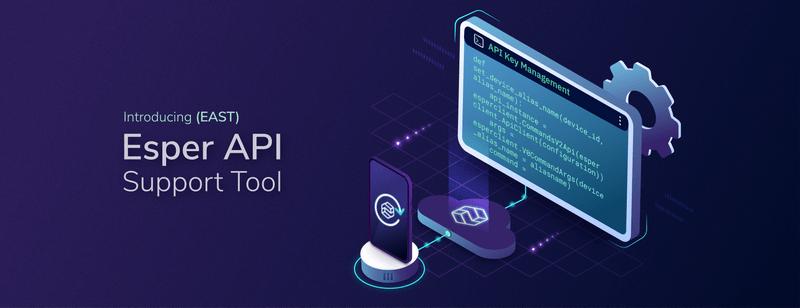 Introducing the Esper API Support Tool (EAST)