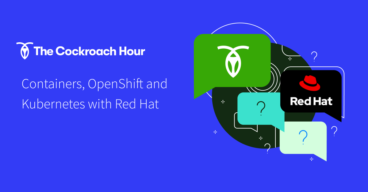 The Cockroach Hour: Containers, OpenShift and Kubernetes with Red Hat