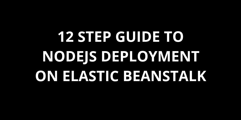12 step guide to nodejs deployment on Elastic Beanstalk