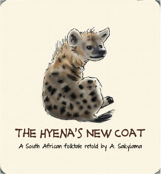 The Hyena's New Coat. A South African folktale, retold by A. Sakyiama