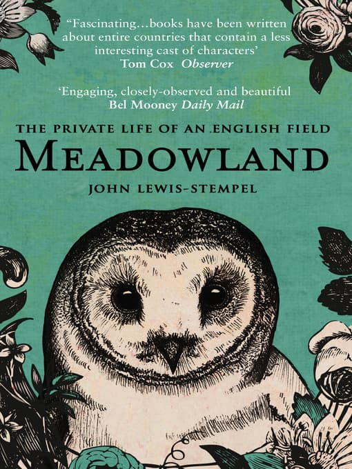 Meadowland The Private Life of an English Meadow by John Lewis-Stempel