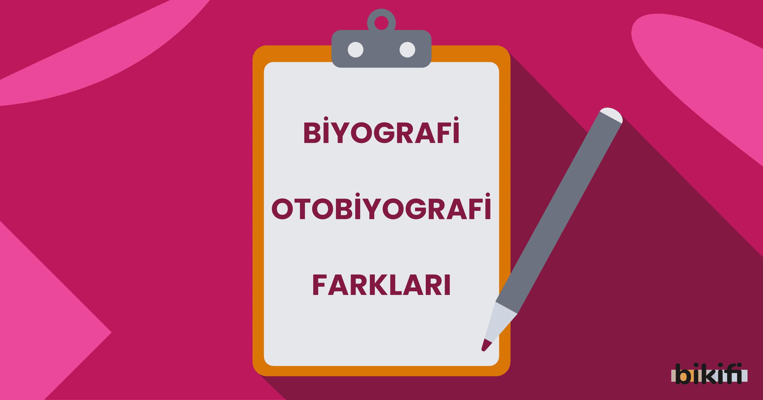 Biyografi-Otobiyografi Farkları