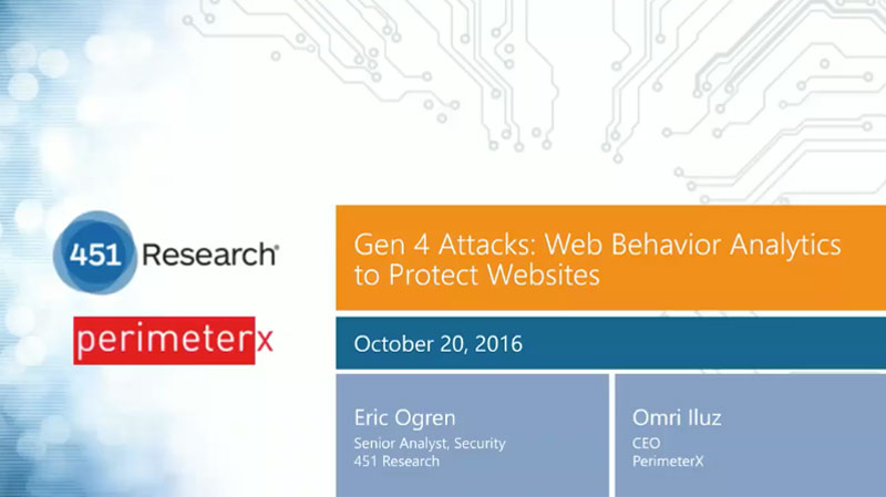 Stop Gen4 Bot Attacks - Web Behavior Analytics - 451 Research