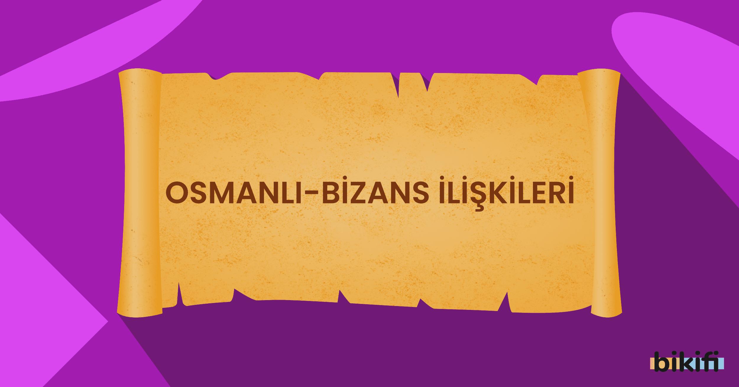 Osmanlı-Bizans İlişkileri