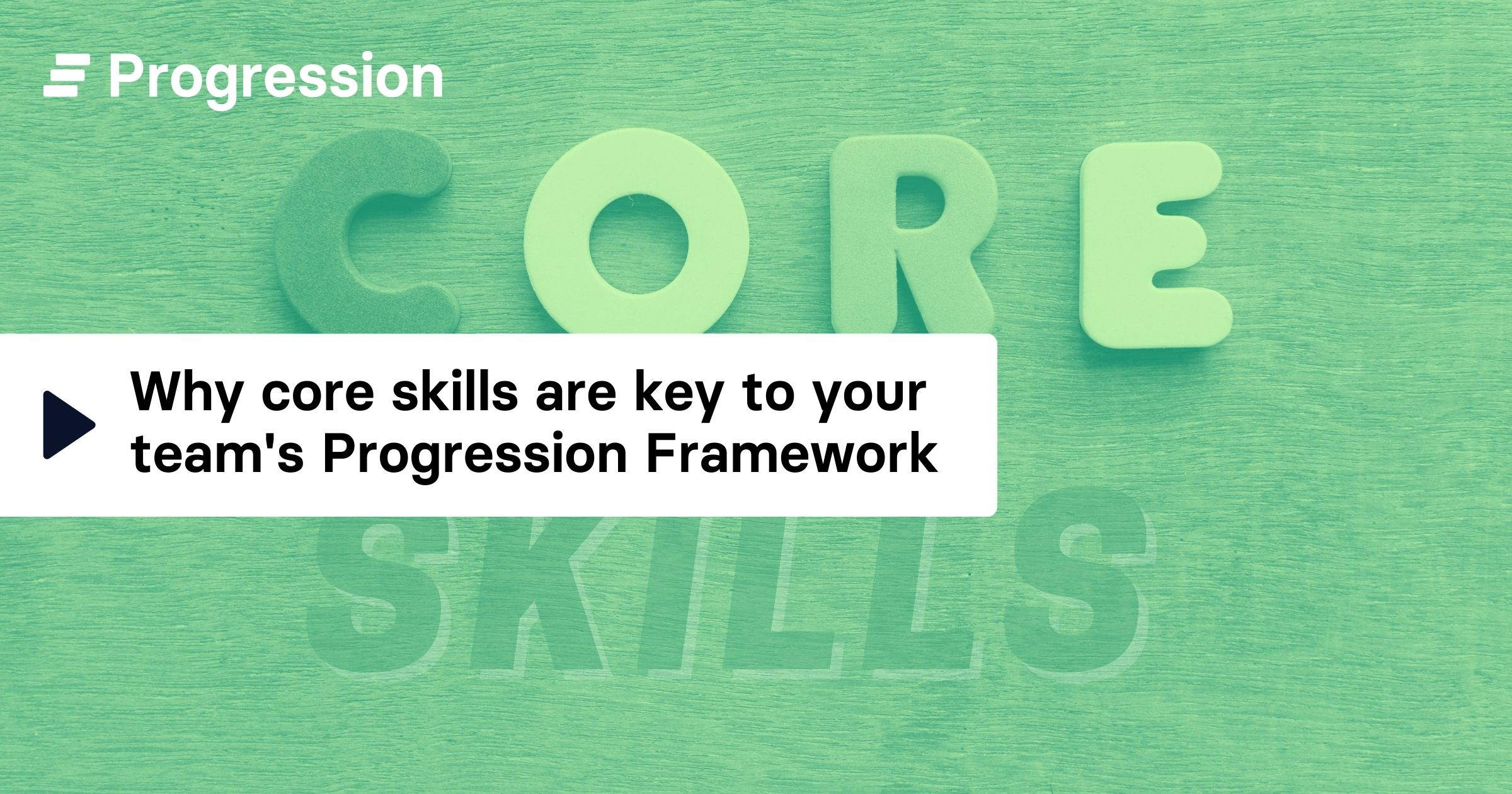 Why core skills are key to your team's progression framework