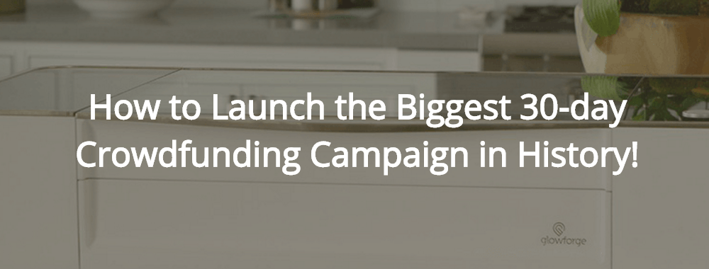 How to Launch the Biggest 30 day Crowdfunding Campaign in History