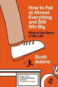 How to Fail at Almost Everything and Still Win Big: Kind of the Story of My Life Cover