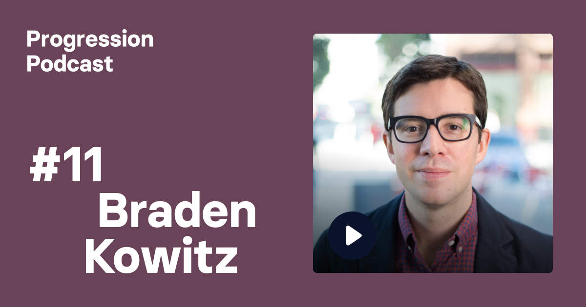 Podcast #11: Braden Kowitz (Google Ventures, Range) on co-creating the Design Sprint, becoming a founder and his design journey