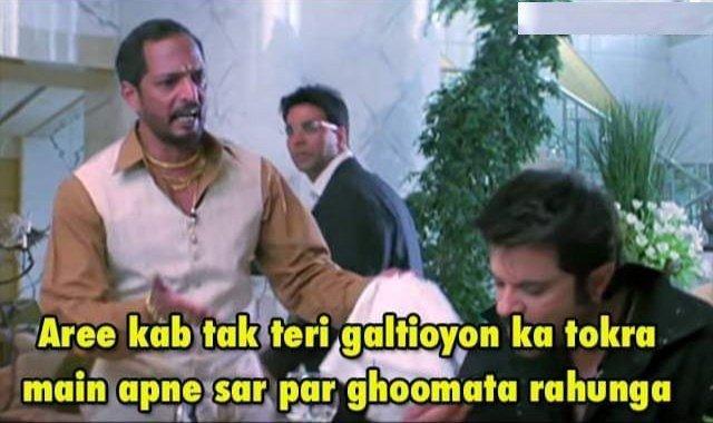 Uday Shetty (Nana Patekar) in Welcome: Aree Kab Tak Teri Galtiyon Ka Tokra Main Apne Sar Par Ghoomata Rahunga