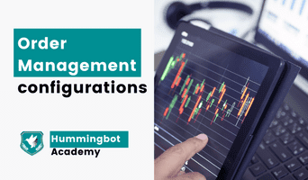 Extracting the best value from your Hummingbot - Order Management configurations