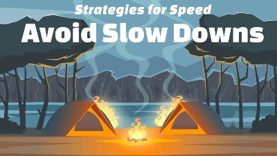 Strategies for Speed: Avoid Slow Downs