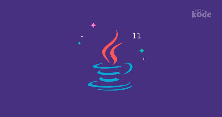 Apa Fitur Terbaru di Java 11?