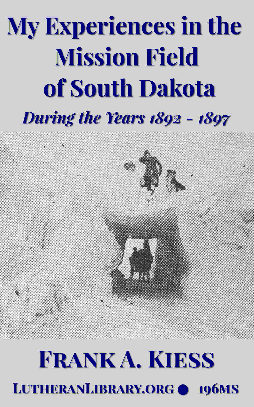 My experiences in the mission field of South Dakota during the years 1892-1897 by Frank Albert Kiess, (1867-1942)