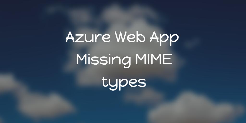 Azure Web App - Missing MIME types