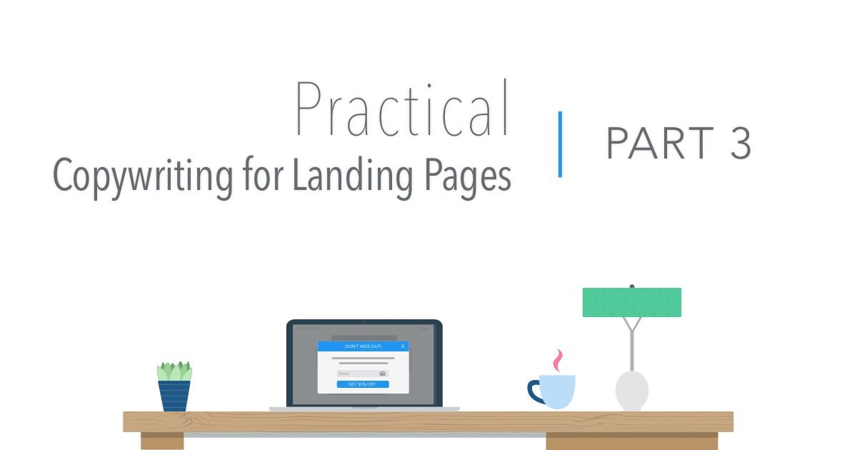Practical Copywriting for Landing Pages Part 3