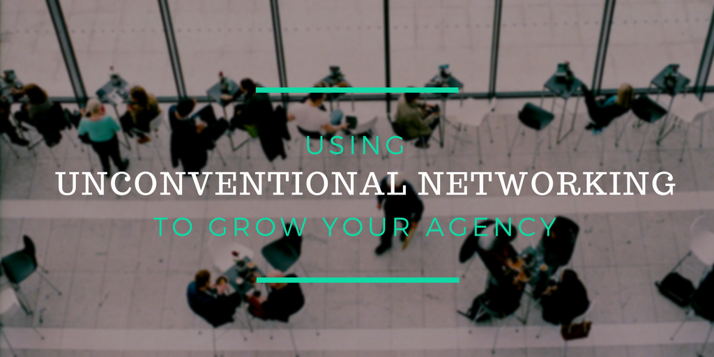 Using Unconventional Networking to Grow Your Agency