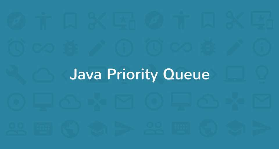 Java Priority Queue Tutorial with Examples