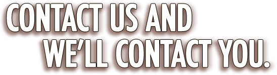 Contact us and we'll contact you.