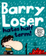 Barry Loser hates half term! by Jim Smith