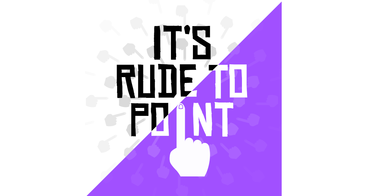 It's Rude to Point