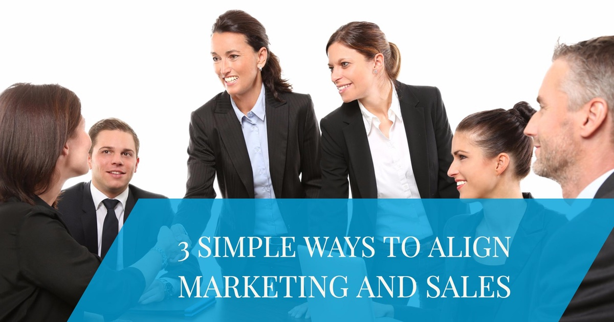 3 Simple Ways to Align Marketing and Sales