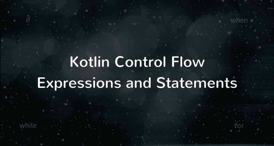 Kotlin Control Flow: if and when expressions, for and while loops