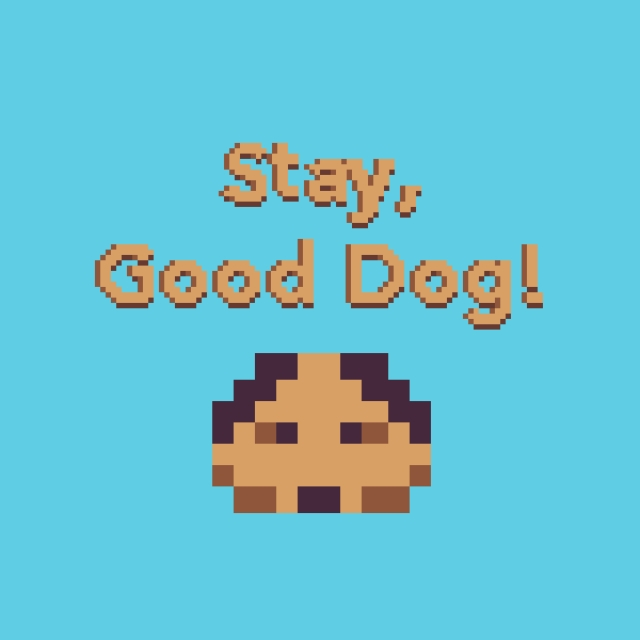 Stay, Good Dog!
