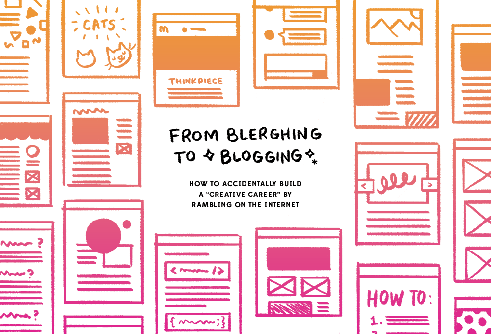 "Drawings of blogs surrounding the words ""From Blerghing to Blogging: How to accidentally build a creative 'career' by rambling on the internet"""