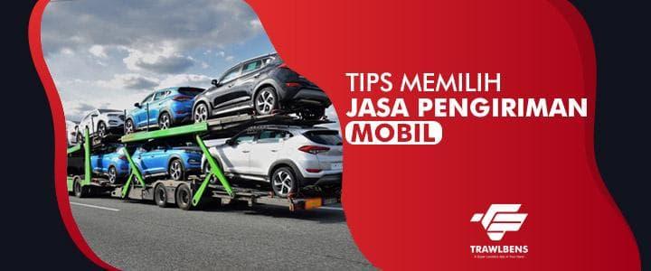 Tips Memilih Jasa Kirim Mobil