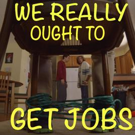 We Really Ought to Get Jobs